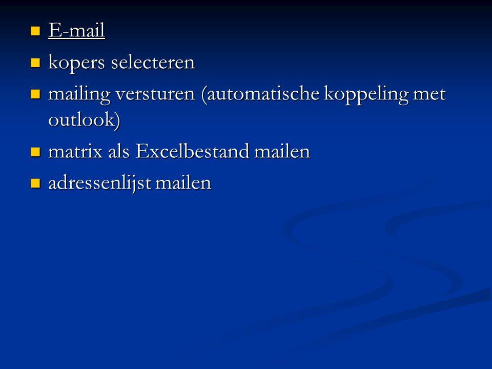  E-mail  kopers selecteren  mailing versturen (automatische koppeling met outlook)  matrix als Excelbestand mailen  adressenlijst mailen