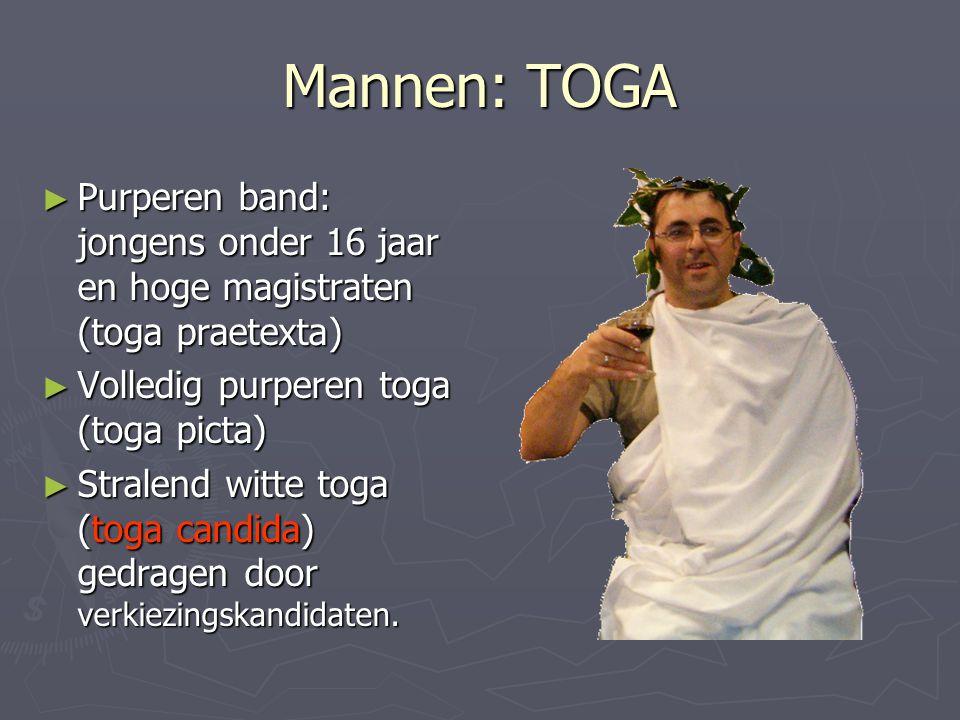 Mannen: TOGA ► Purperen band: jongens onder 16 jaar en hoge magistraten (toga praetexta) ► Volledig purperen toga (toga picta) ► Stralend witte toga (toga candida) gedragen door verkiezingskandidaten.
