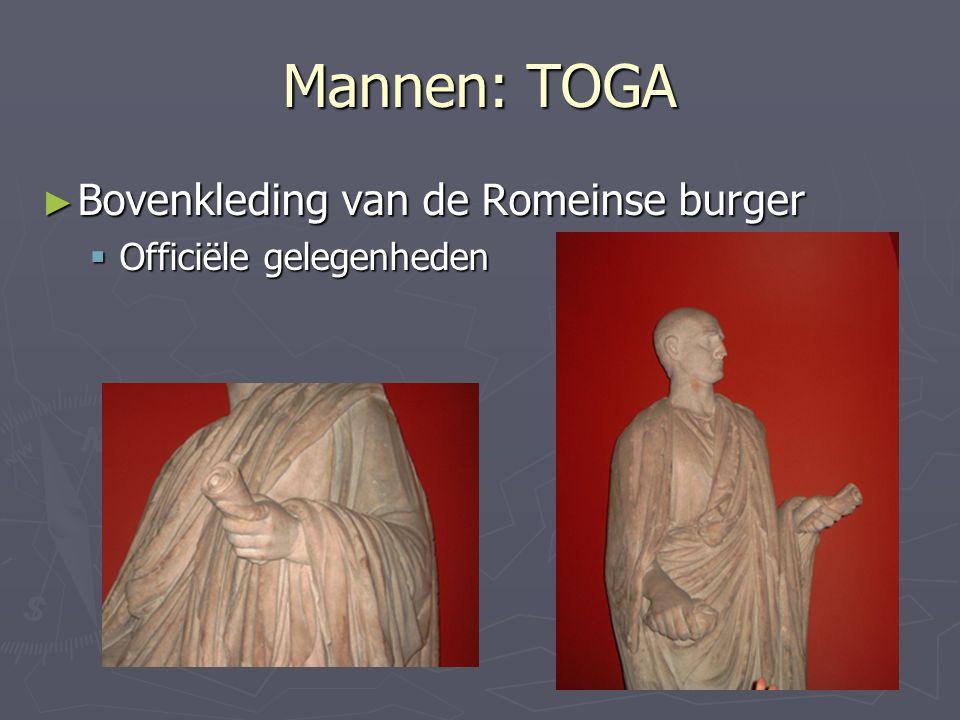 Mannen: TOGA ► Bovenkleding van de Romeinse burger  Officiële gelegenheden  Moeilijk om dragen ► Groot