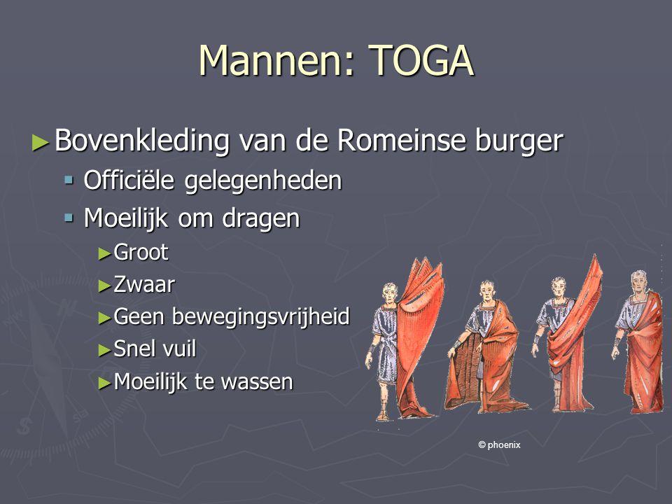 Mannen: TOGA ► Bovenkleding van de Romeinse burger  Officiële gelegenheden  Moeilijk om dragen ► Groot ► Zwaar ► Geen bewegingsvrijheid ► Snel vuil