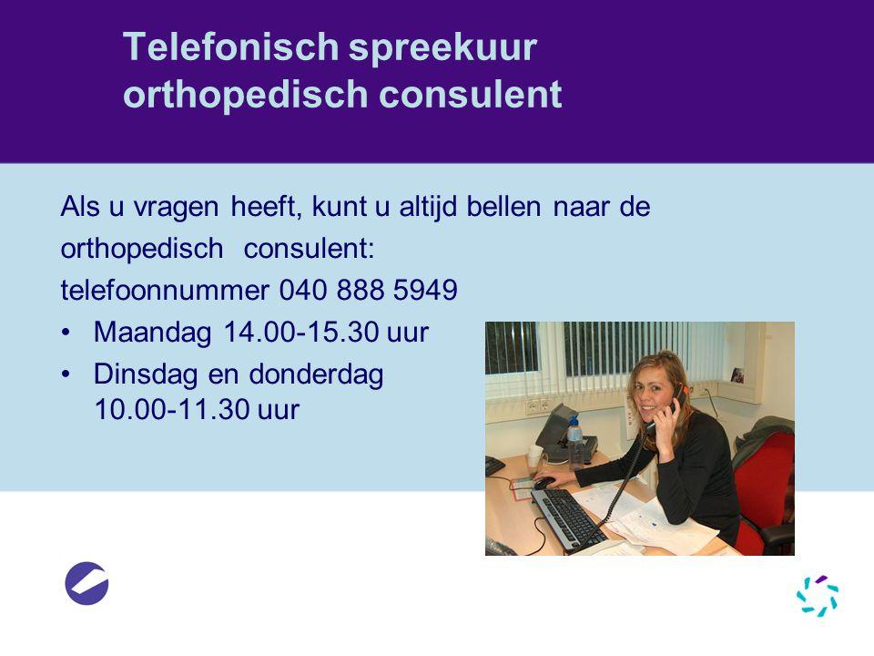Telefonisch spreekuur orthopedisch consulent Als u vragen heeft, kunt u altijd bellen naar de orthopedisch consulent: telefoonnummer 040 888 5949 •Maa