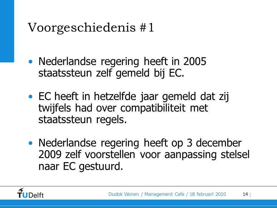 14 Dudok Wonen / Management Cafe / 18 februari 2010 | Voorgeschiedenis #1 •Nederlandse regering heeft in 2005 staatssteun zelf gemeld bij EC. •EC heef