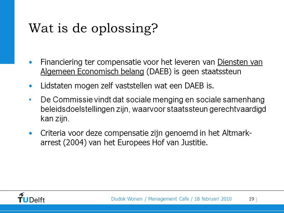 19 Dudok Wonen / Management Cafe / 18 februari 2010 | Wat is de oplossing? •Financiering ter compensatie voor het leveren van Diensten van Algemeen Ec