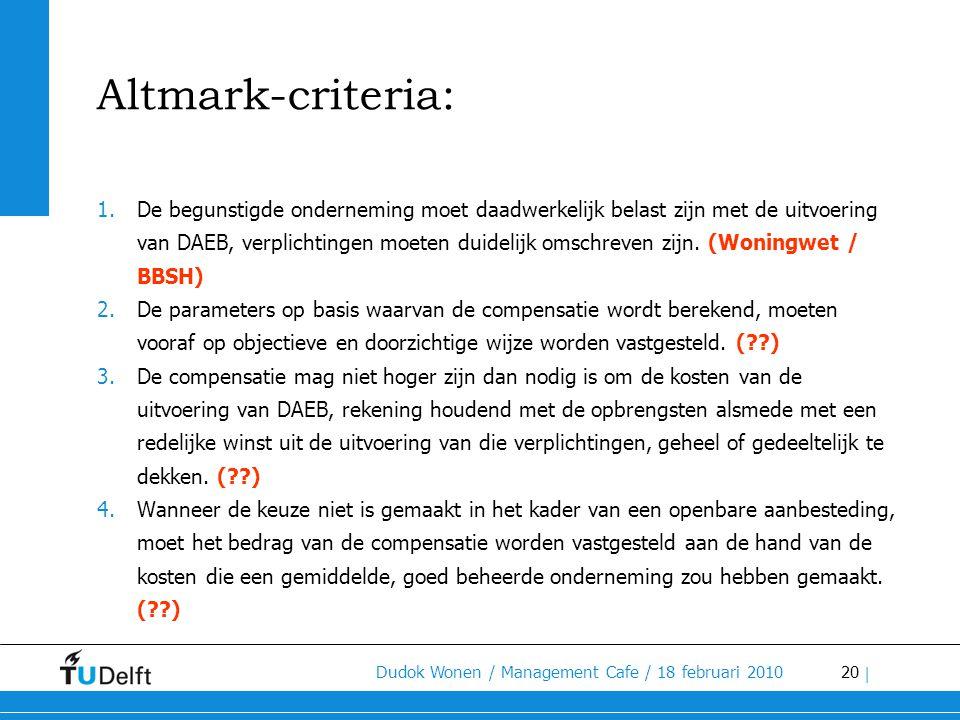 20 Dudok Wonen / Management Cafe / 18 februari 2010 | Altmark-criteria: 1.De begunstigde onderneming moet daadwerkelijk belast zijn met de uitvoering