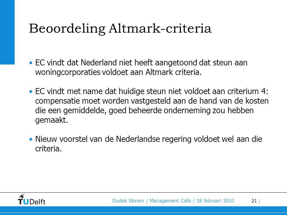 21 Dudok Wonen / Management Cafe / 18 februari 2010 | Beoordeling Altmark-criteria •EC vindt dat Nederland niet heeft aangetoond dat steun aan woningc
