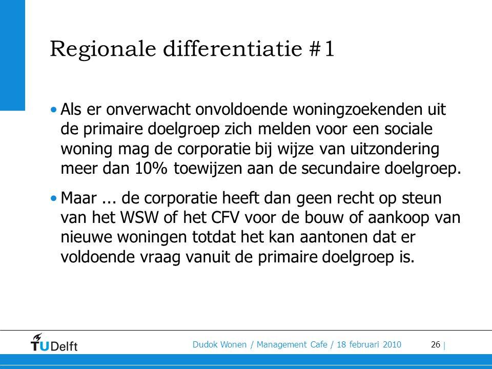 26 Dudok Wonen / Management Cafe / 18 februari 2010 | Regionale differentiatie #1 •Als er onverwacht onvoldoende woningzoekenden uit de primaire doelg