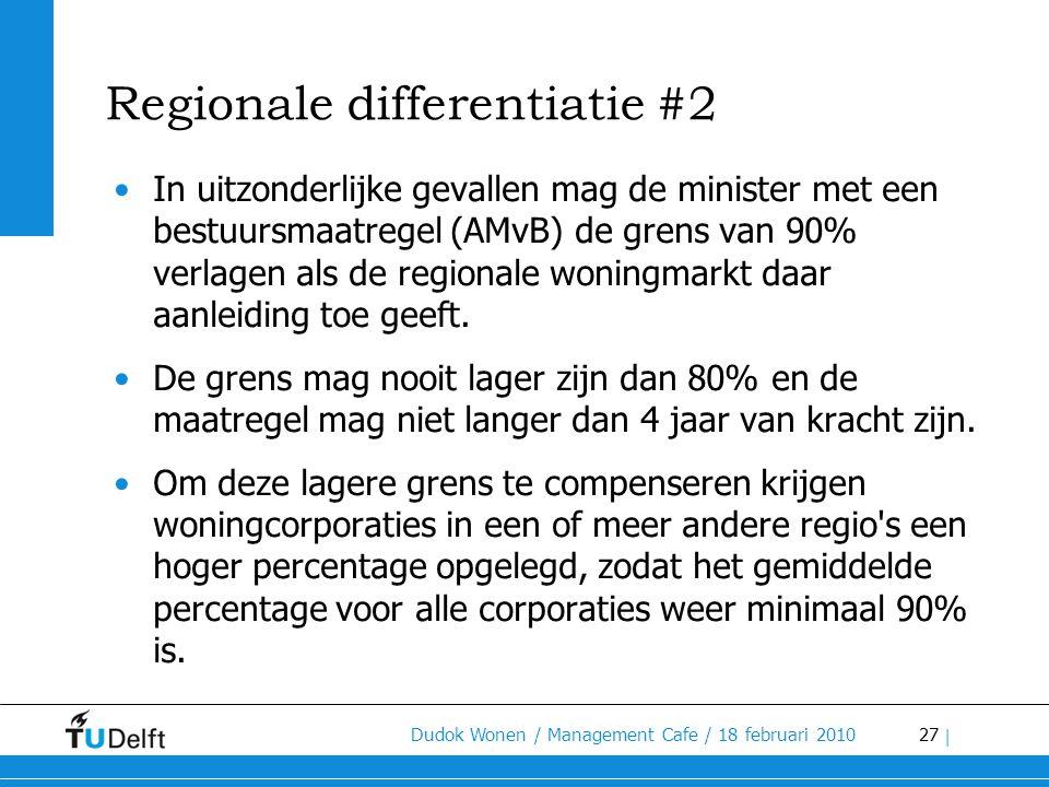 27 Dudok Wonen / Management Cafe / 18 februari 2010 | Regionale differentiatie #2 •In uitzonderlijke gevallen mag de minister met een bestuursmaatrege