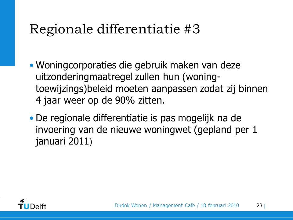 28 Dudok Wonen / Management Cafe / 18 februari 2010 | Regionale differentiatie #3 •Woningcorporaties die gebruik maken van deze uitzonderingmaatregel