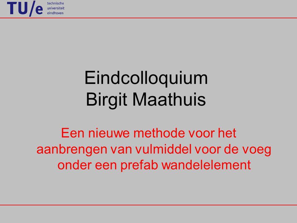 Eindcolloquium Birgit Maathuis Een nieuwe methode voor het aanbrengen van vulmiddel voor de voeg onder een prefab wandelelement