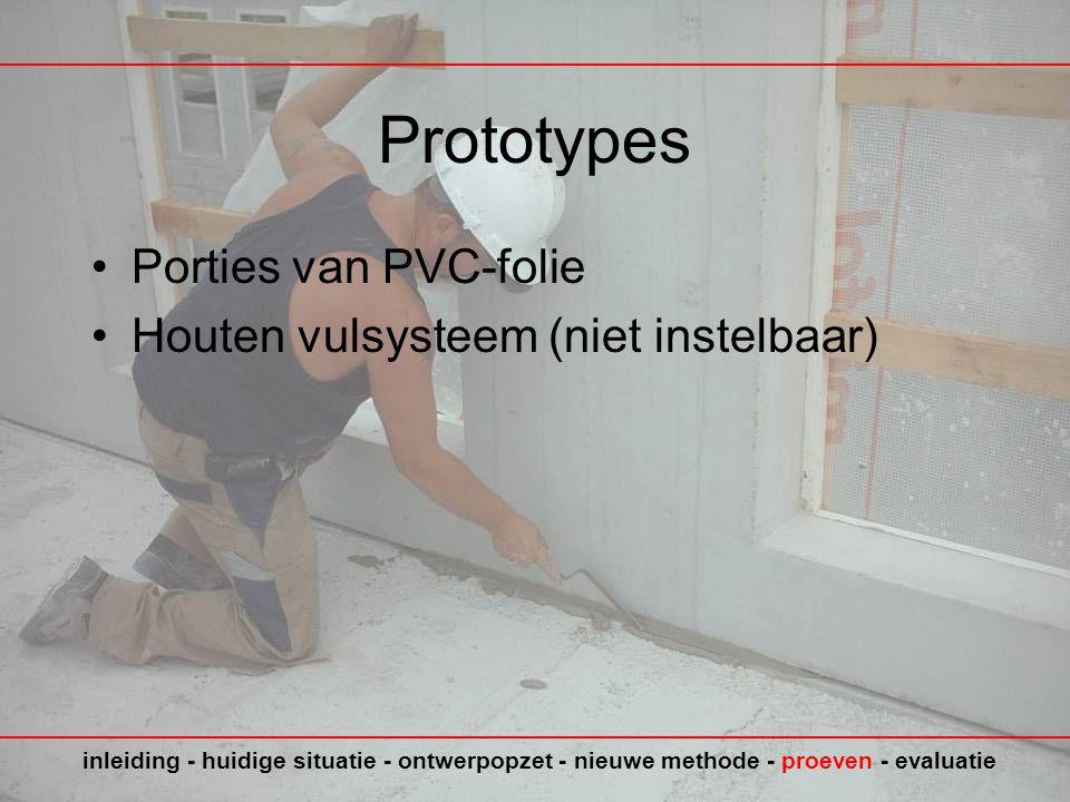 Prototypes •Porties van PVC-folie •Houten vulsysteem (niet instelbaar) inleiding - huidige situatie - ontwerpopzet - nieuwe methode - proeven - evaluatie