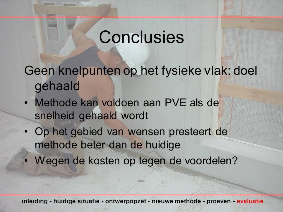 Conclusies Geen knelpunten op het fysieke vlak: doel gehaald •Methode kan voldoen aan PVE als de snelheid gehaald wordt •Op het gebied van wensen presteert de methode beter dan de huidige •Wegen de kosten op tegen de voordelen.