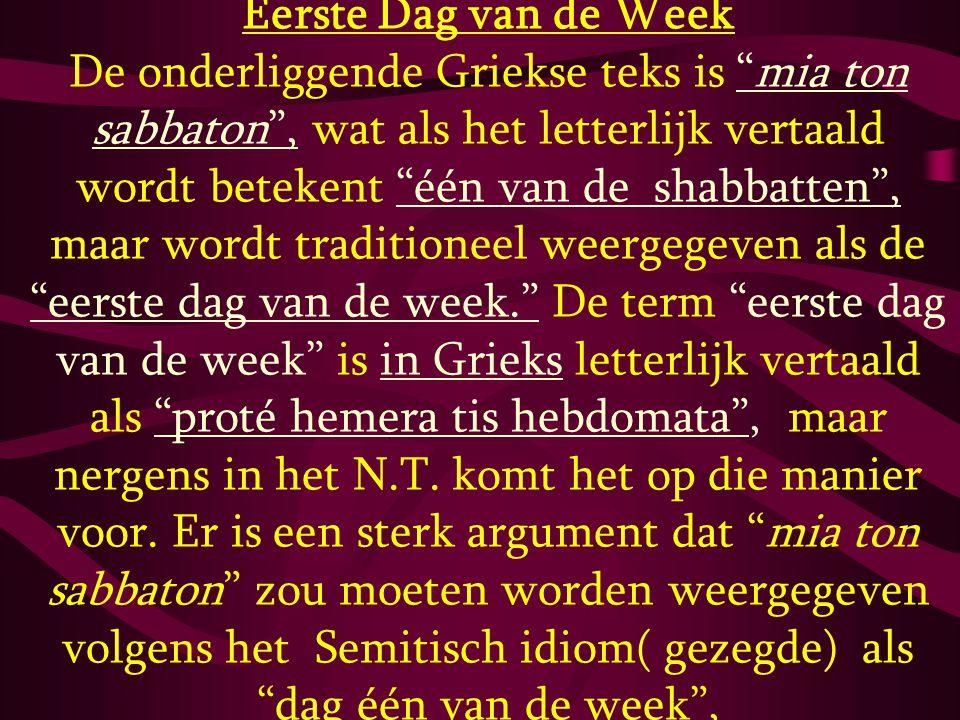 """Eerste Dag van de Week De onderliggende Griekse teks is """"mia ton sabbaton"""", wat als het letterlijk vertaald wordt betekent """"één van de shabbatten"""", ma"""