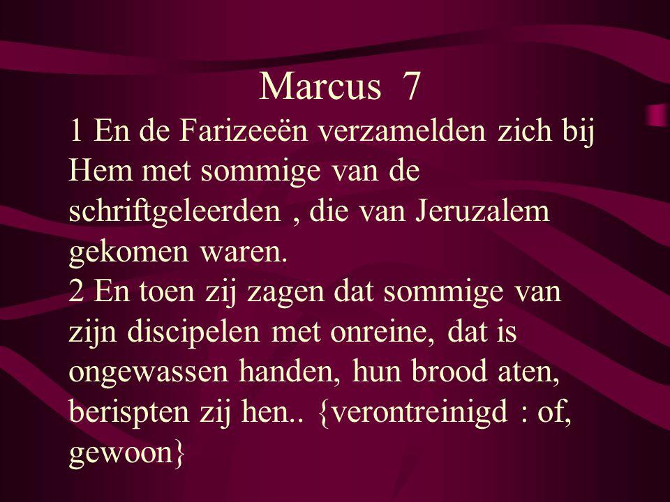 Marcus 7 1 En de Farizeeën verzamelden zich bij Hem met sommige van de schriftgeleerden, die van Jeruzalem gekomen waren. 2 En toen zij zagen dat somm