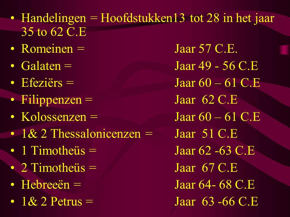 •Handelingen = Hoofdstukken13 tot 28 in het jaar 35 to 62 C.E •Romeinen = Jaar 57 C.E. •Galaten = Jaar 49 - 56 C.E •Efeziërs = Jaar 60 – 61 C.E •Filip
