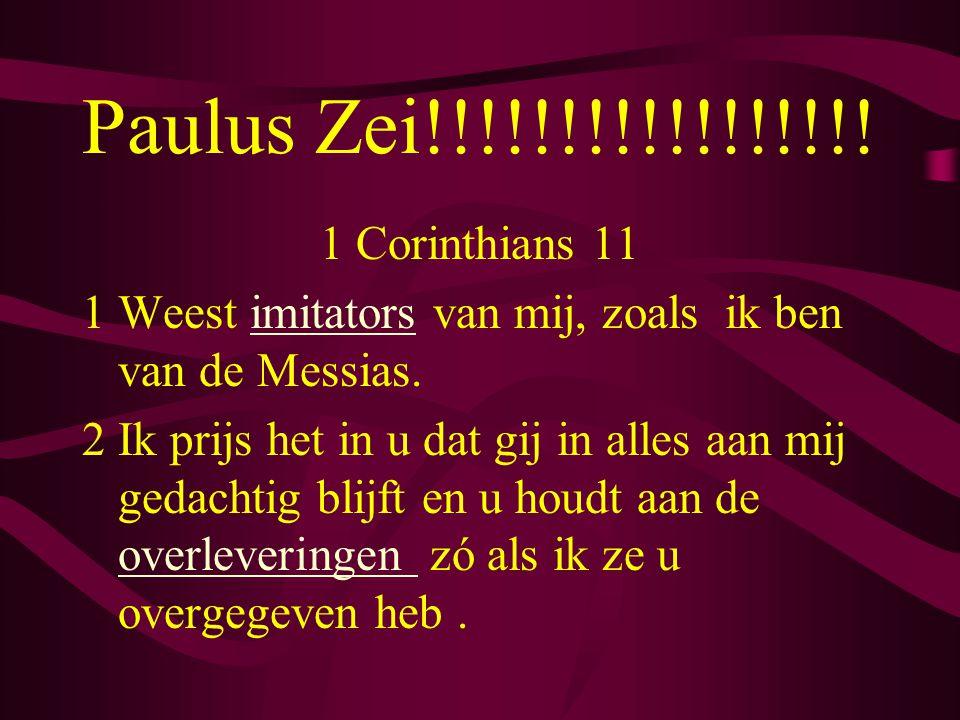 Paulus Zei!!!!!!!!!!!!!!!!! 1 Corinthians 11 1 Weest imitators van mij, zoals ik ben van de Messias. 2 Ik prijs het in u dat gij in alles aan mij geda