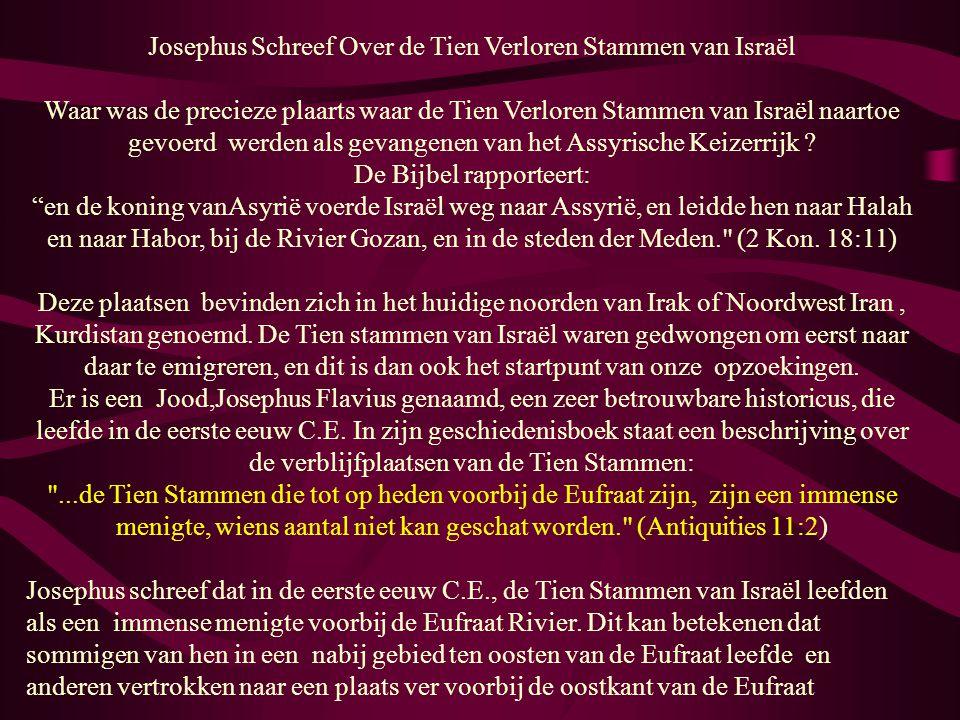 Josephus Schreef Over de Tien Verloren Stammen van Israël Waar was de precieze plaarts waar de Tien Verloren Stammen van Israël naartoe gevoerd werden als gevangenen van het Assyrische Keizerrijk .