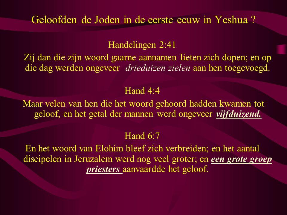 Geloofden de Joden in de eerste eeuw in Yeshua ? Handelingen 2:41 Zij dan die zijn woord gaarne aannamen lieten zich dopen; en op die dag werden ongev