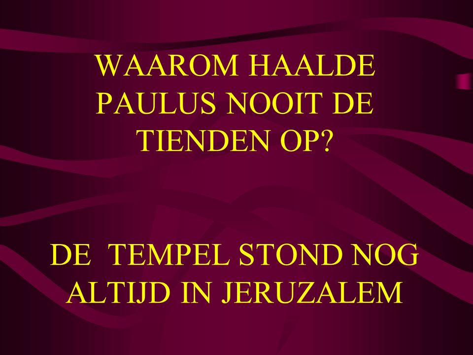 WAAROM HAALDE PAULUS NOOIT DE TIENDEN OP? DE TEMPEL STOND NOG ALTIJD IN JERUZALEM