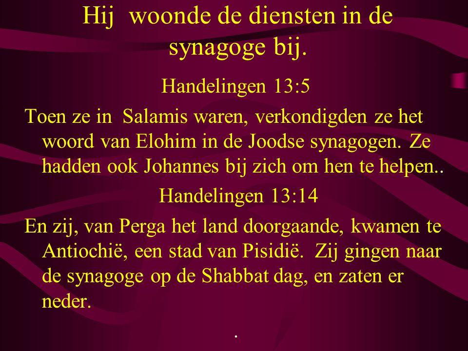 Hij woonde de diensten in de synagoge bij. Handelingen 13:5 Toen ze in Salamis waren, verkondigden ze het woord van Elohim in de Joodse synagogen. Ze