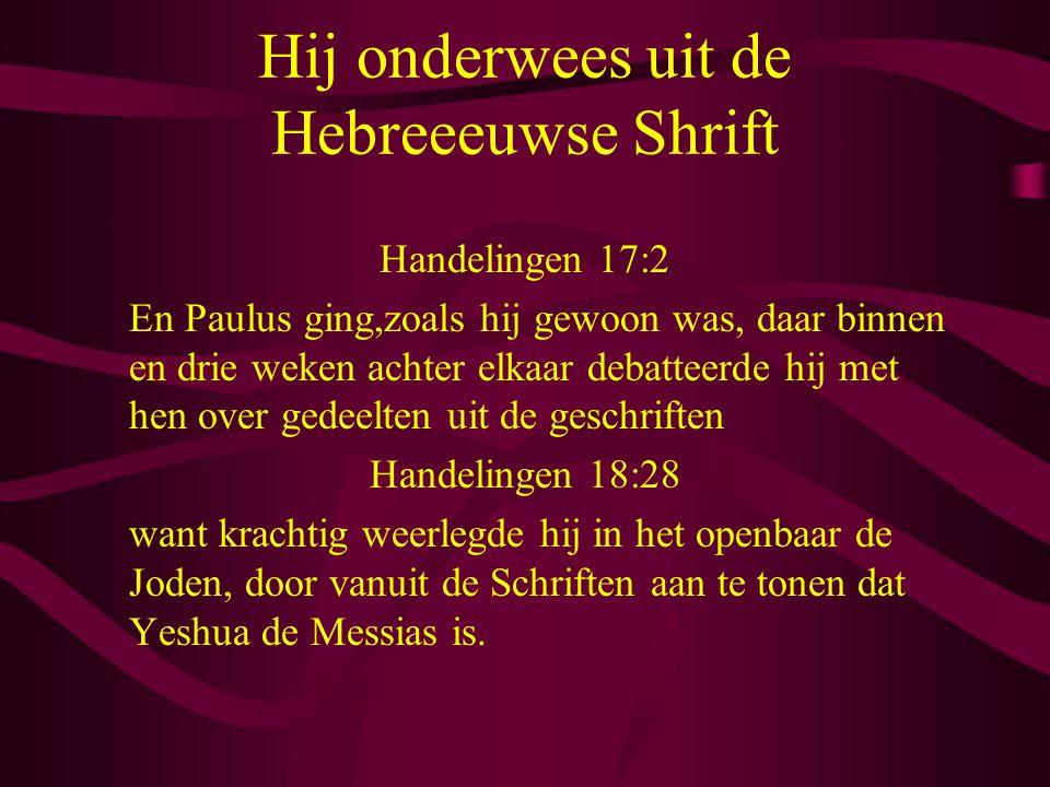 Hij onderwees uit de Hebreeeuwse Shrift Handelingen 17:2 En Paulus ging,zoals hij gewoon was, daar binnen en drie weken achter elkaar debatteerde hij