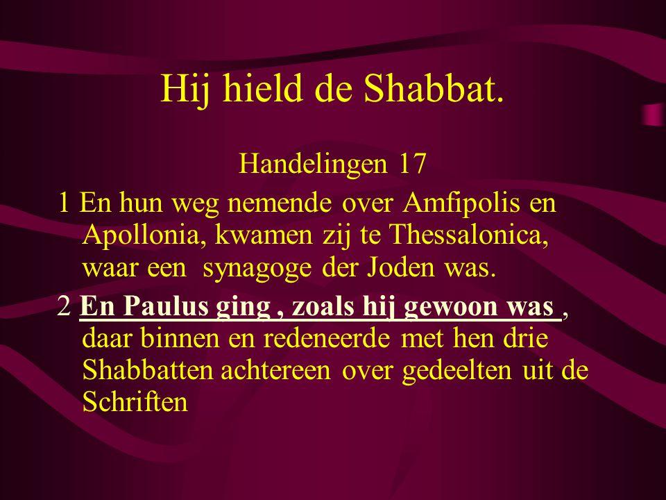 Hij hield de Shabbat. Handelingen 17 1 En hun weg nemende over Amfipolis en Apollonia, kwamen zij te Thessalonica, waar een synagoge der Joden was. 2