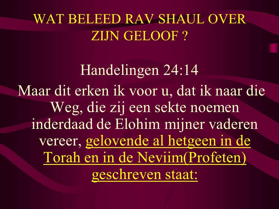 WAT BELEED RAV SHAUL OVER ZIJN GELOOF ? Handelingen 24:14 Maar dit erken ik voor u, dat ik naar die Weg, die zij een sekte noemen inderdaad de Elohim