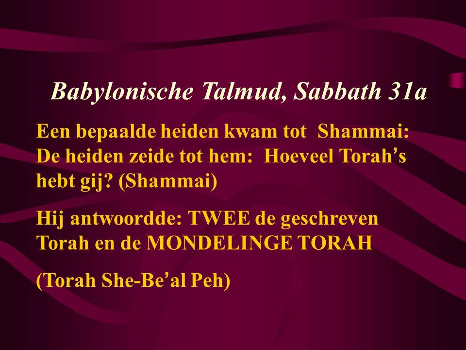 Babylonische Talmud, Sabbath 31a Een bepaalde heiden kwam tot Shammai: De heiden zeide tot hem: Hoeveel Torah ' s hebt gij? (Shammai) Hij antwoordde: