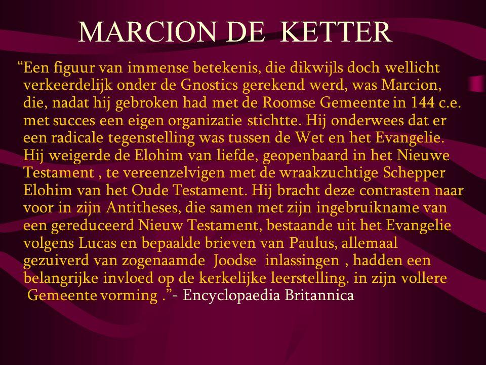 """MARCION DE KETTER """"Een figuur van immense betekenis, die dikwijls doch wellicht verkeerdelijk onder de Gnostics gerekend werd, was Marcion, die, nadat"""