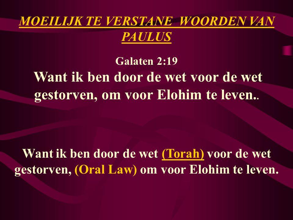 MOEILIJK TE VERSTANE WOORDEN VAN PAULUS Galaten 2:19 Want ik ben door de wet voor de wet gestorven, om voor Elohim te leven..