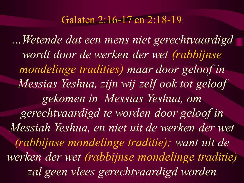 …Wetende dat een mens niet gerechtvaardigd wordt door de werken der wet (rabbijnse mondelinge tradities) maar door geloof in Messias Yeshua, zijn wij