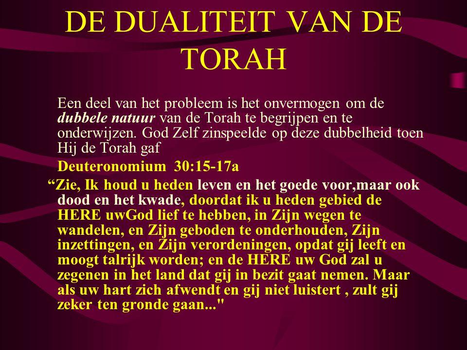 DE DUALITEIT VAN DE TORAH Een deel van het probleem is het onvermogen om de dubbele natuur van de Torah te begrijpen en te onderwijzen.