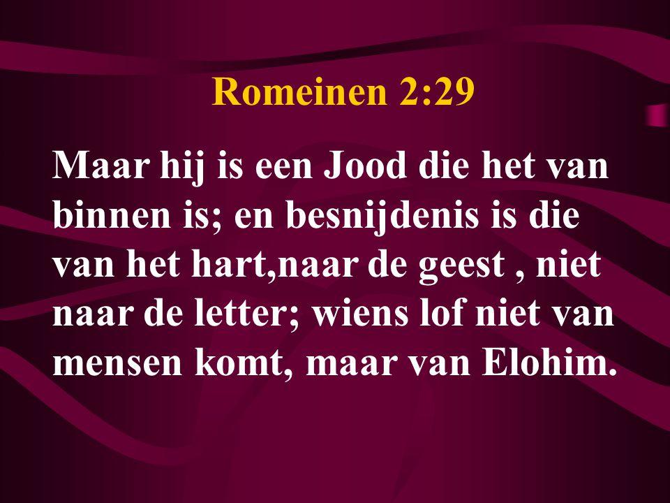 Romeinen 2:29 Maar hij is een Jood die het van binnen is; en besnijdenis is die van het hart,naar de geest, niet naar de letter; wiens lof niet van me