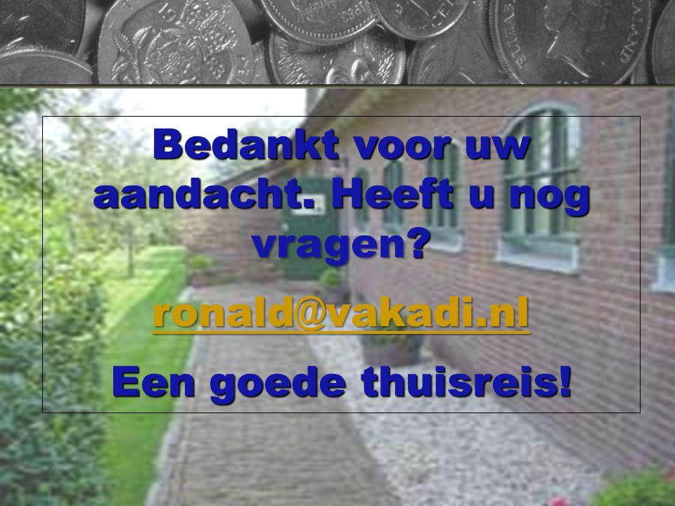 Bedankt voor uw aandacht. Heeft u nog vragen? ronald@vakadi.nl Een goede thuisreis!