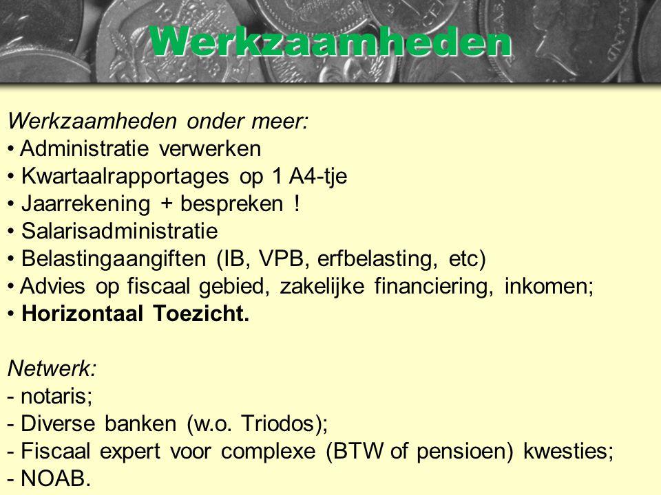 Werkzaamheden Werkzaamheden onder meer: • Administratie verwerken • Kwartaalrapportages op 1 A4-tje • Jaarrekening + bespreken .