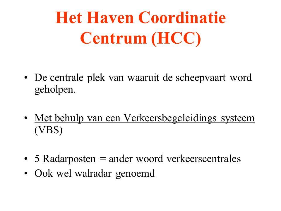 Het Haven Coordinatie Centrum (HCC) •De centrale plek van waaruit de scheepvaart word geholpen. •Met behulp van een Verkeersbegeleidings systeem (VBS)