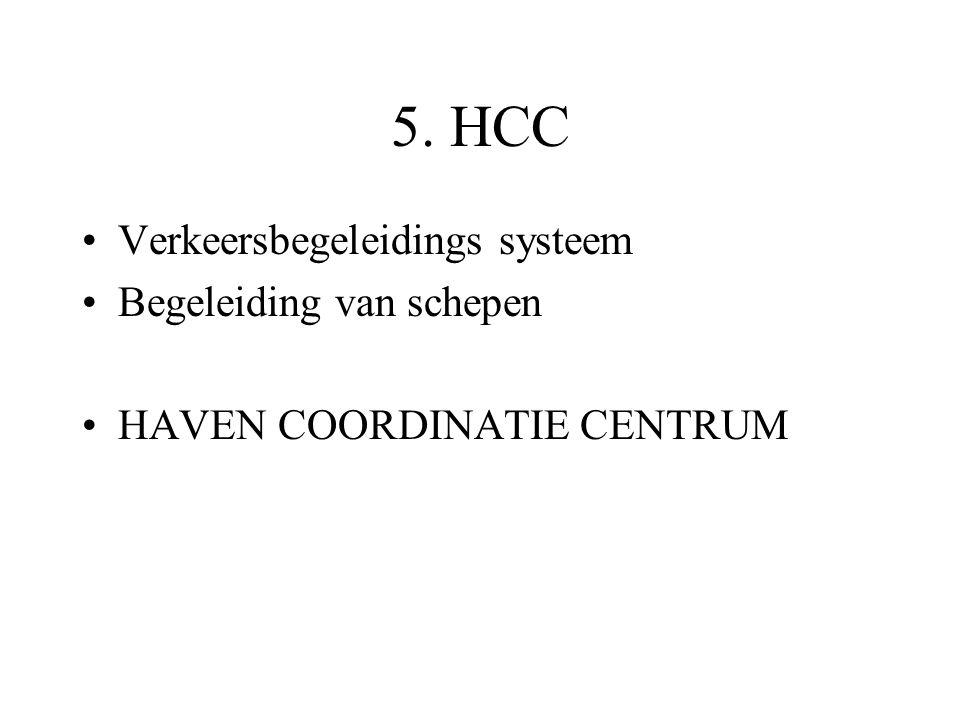 5. HCC •Verkeersbegeleidings systeem •Begeleiding van schepen •HAVEN COORDINATIE CENTRUM