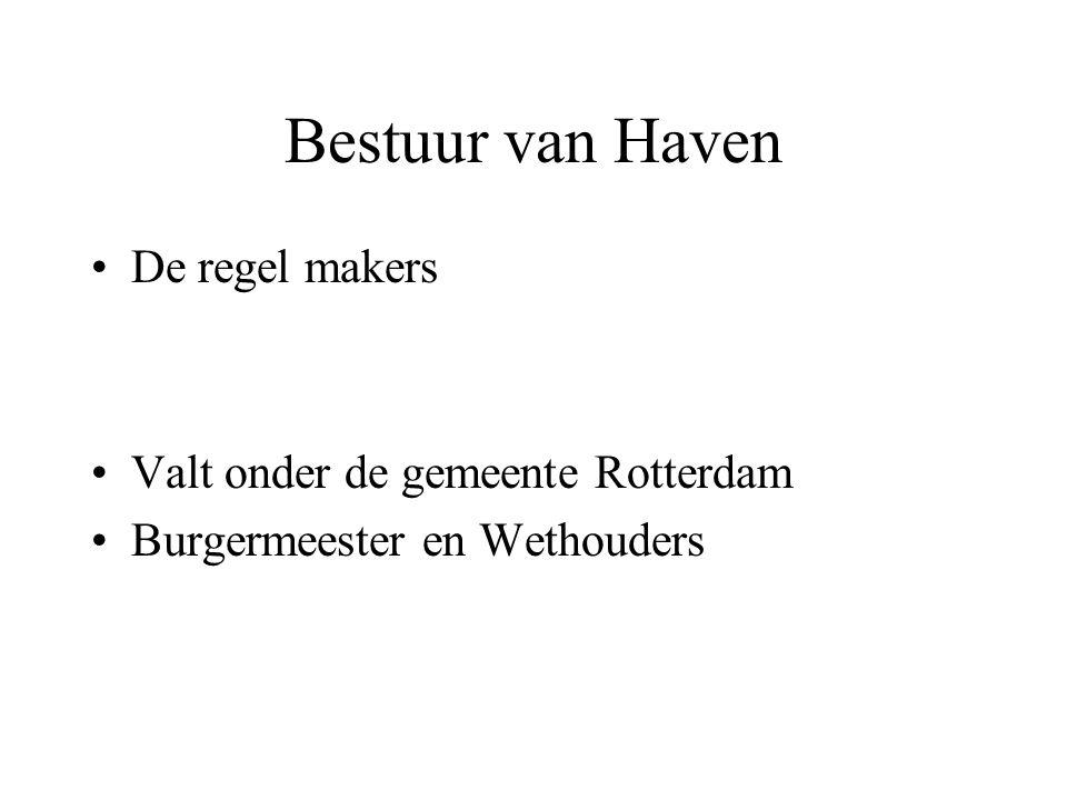 Bestuur van Haven •De regel makers •Valt onder de gemeente Rotterdam •Burgermeester en Wethouders