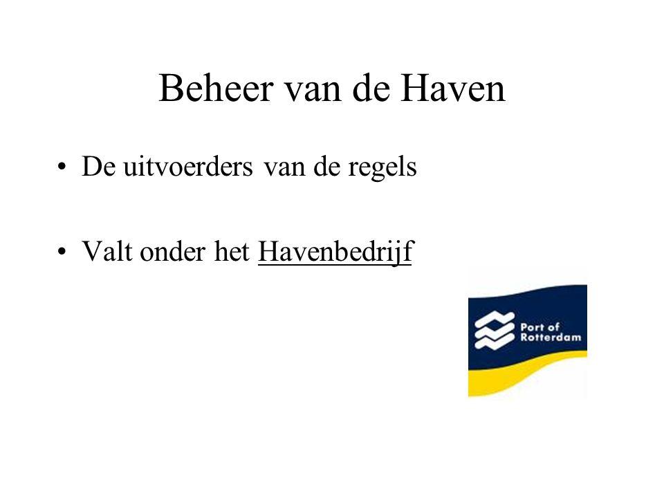 Beheer van de Haven •De uitvoerders van de regels •Valt onder het Havenbedrijf