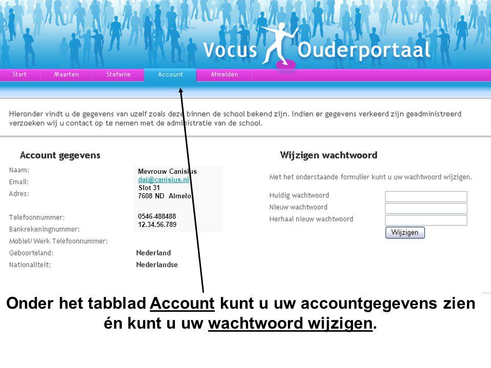 Onder het tabblad Account kunt u uw accountgegevens zien én kunt u uw wachtwoord wijzigen. Mevrouw Canisius dai@canisius.nl Slot 31 7608 ND Almelo dai