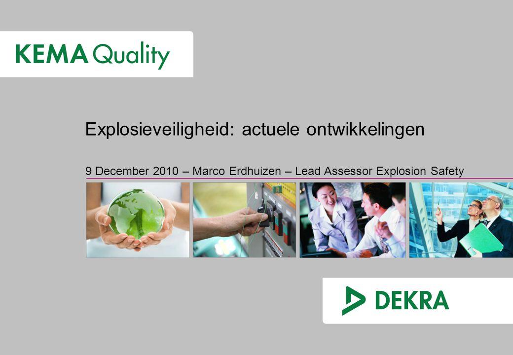 9 December 2010 – Marco Erdhuizen – Lead Assessor Explosion Safety Explosieveiligheid: actuele ontwikkelingen