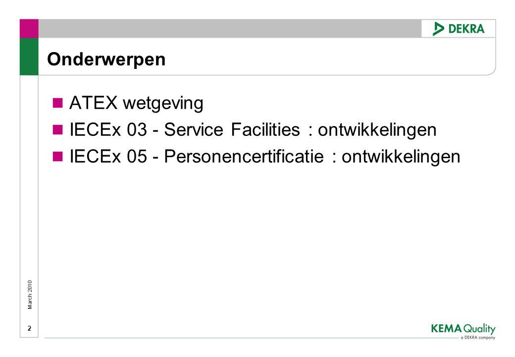 March 2010 2 Onderwerpen  ATEX wetgeving  IECEx 03 - Service Facilities : ontwikkelingen  IECEx 05 - Personencertificatie : ontwikkelingen