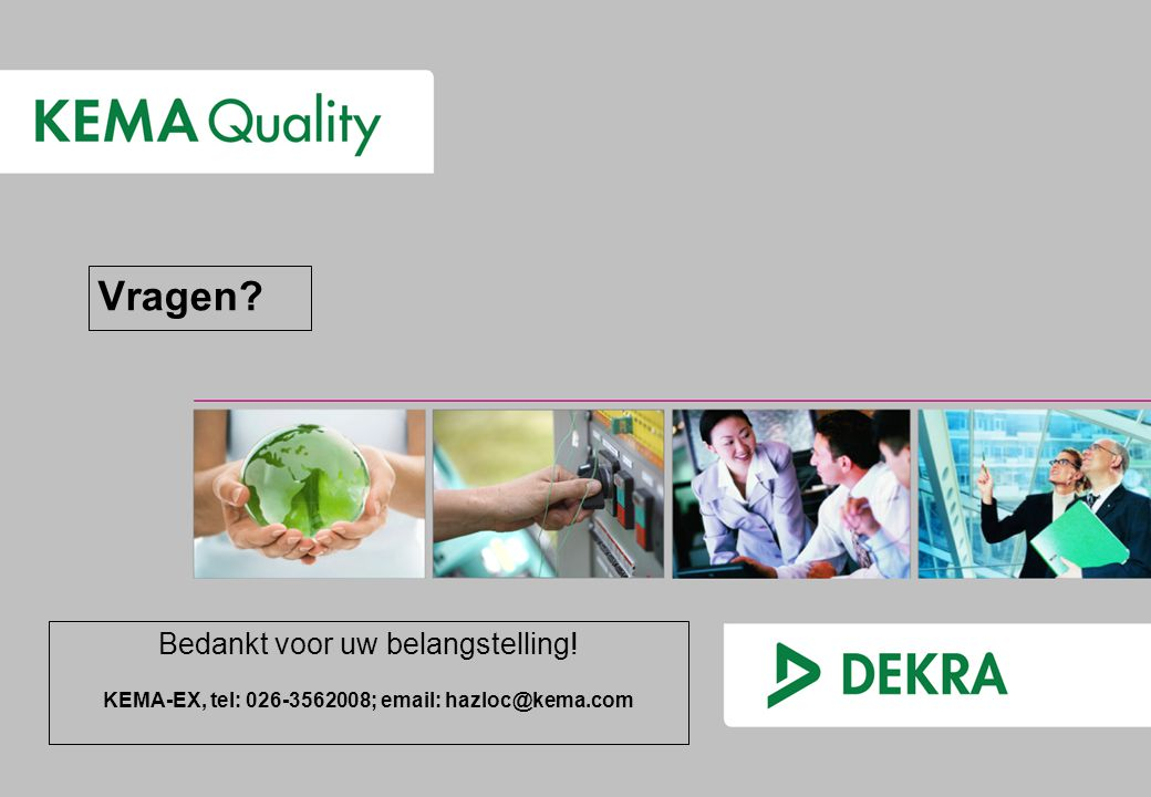 Vragen? Bedankt voor uw belangstelling! KEMA-EX, tel: 026-3562008; email: hazloc@kema.com