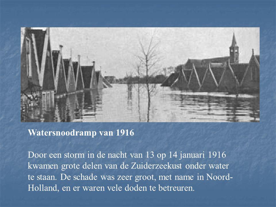 Watersnoodramp van 1916 Door een storm in de nacht van 13 op 14 januari 1916 kwamen grote delen van de Zuiderzeekust onder water te staan.