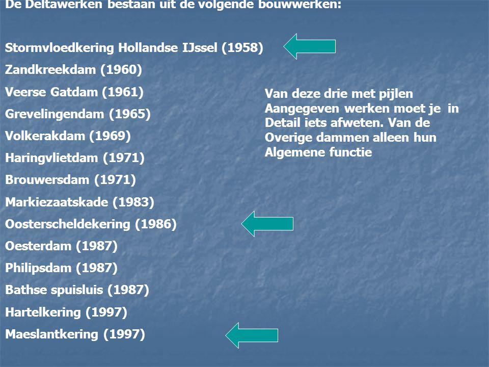 De Deltawerken bestaan uit de volgende bouwwerken: Stormvloedkering Hollandse IJssel (1958) Zandkreekdam (1960) Veerse Gatdam (1961) Grevelingendam (1965) Volkerakdam (1969) Haringvlietdam (1971) Brouwersdam (1971) Markiezaatskade (1983) Oosterscheldekering (1986) Oesterdam (1987) Philipsdam (1987) Bathse spuisluis (1987) Hartelkering (1997) Maeslantkering (1997) Van deze drie met pijlen Aangegeven werken moet je in Detail iets afweten.