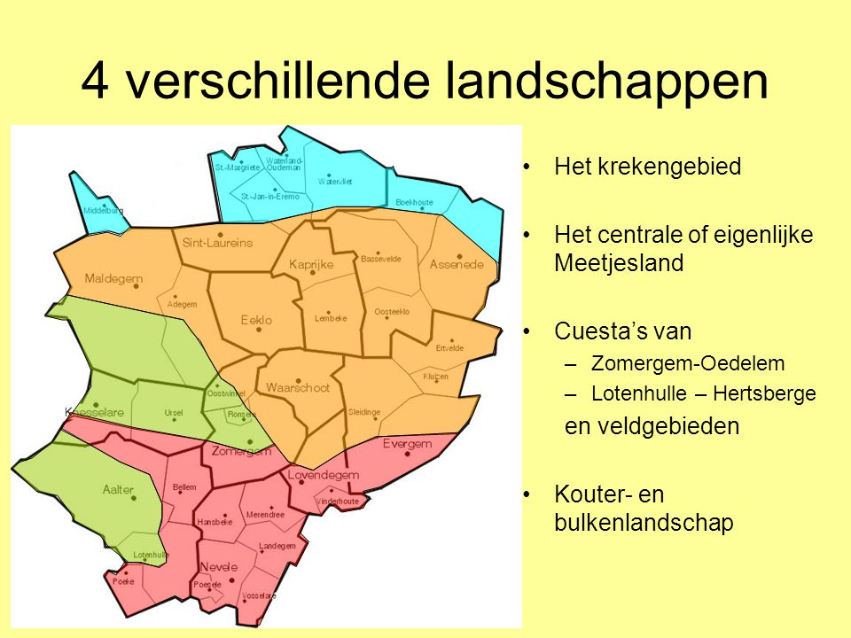 4 verschillende landschappen •Het krekengebied •Het centrale of eigenlijke Meetjesland •Cuesta's van –Zomergem-Oedelem –Lotenhulle – Hertsberge en vel