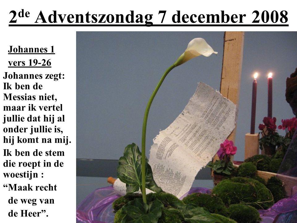 2 de Adventszondag 7 december 2008 Johannes 1 vers 19-26 Johannes zegt: Ik ben de Messias niet, maar ik vertel jullie dat hij al onder jullie is, hij komt na mij.