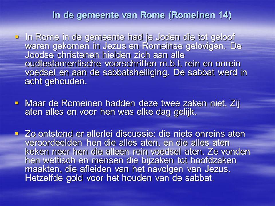 In de gemeente van Rome (Romeinen 14) In de gemeente van Rome (Romeinen 14)  In Rome in de gemeente had je Joden die tot geloof waren gekomen in Jezu