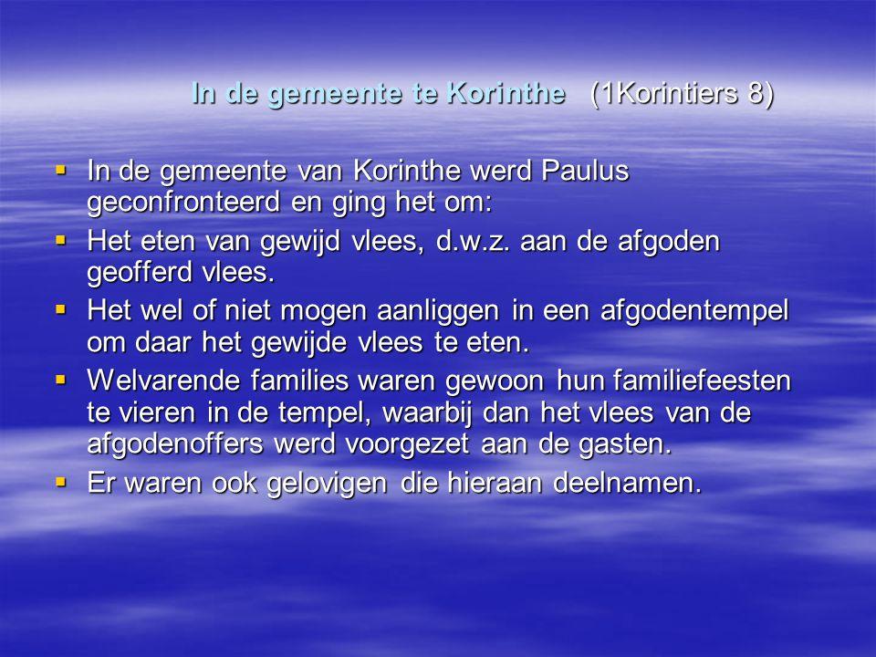 In de gemeente te Korinthe (1Korintiers 8) In de gemeente te Korinthe (1Korintiers 8)  In de gemeente van Korinthe werd Paulus geconfronteerd en ging