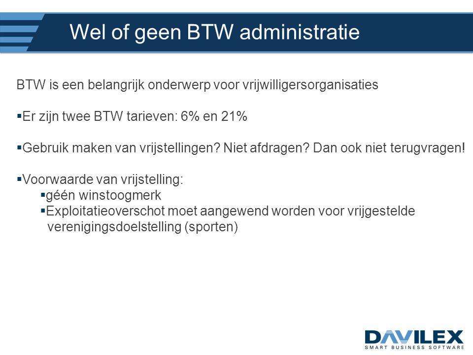 Wel of geen BTW administratie BTW is een belangrijk onderwerp voor vrijwilligersorganisaties  Er zijn twee BTW tarieven: 6% en 21%  Gebruik maken va