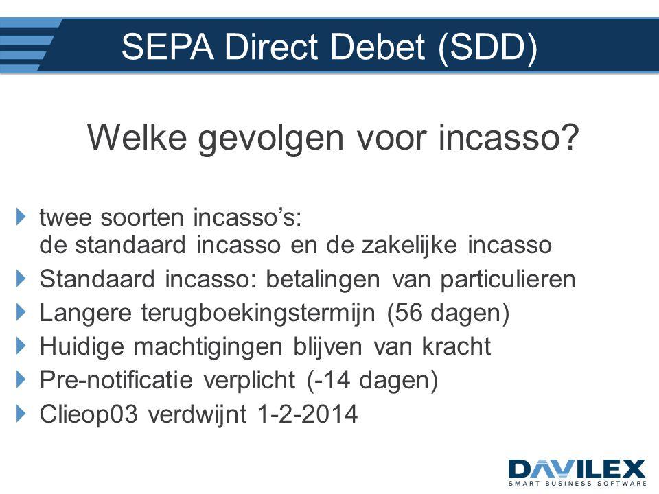 SEPA Direct Debet (SDD) Welke gevolgen voor incasso?  twee soorten incasso's: de standaard incasso en de zakelijke incasso  Standaard incasso: betal